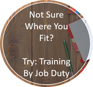 Not sure where you fit? Try: Training by Job Duty